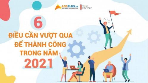 6 điều cần vượt qua để thành công trong năm 2021