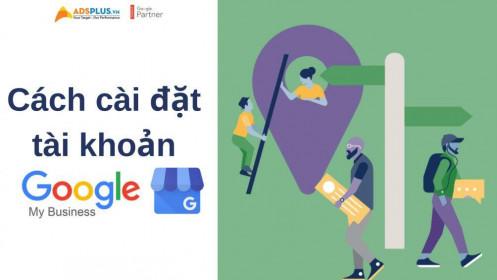 Cách cài đặt tài khoản Google My Business