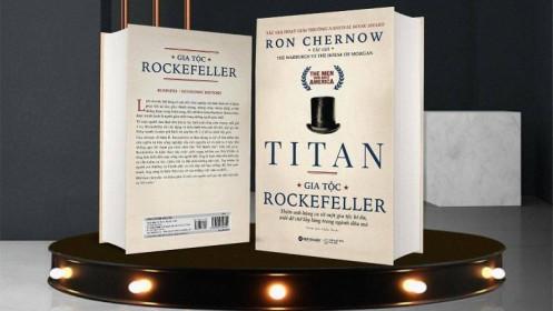Sách hay cuối tuần: TITAN GIA TỘC ROCKEFELLER