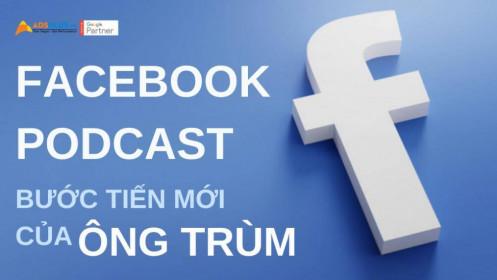 Facebook podcast: một bước tiến độc lập của ông trùm mạng xã hội