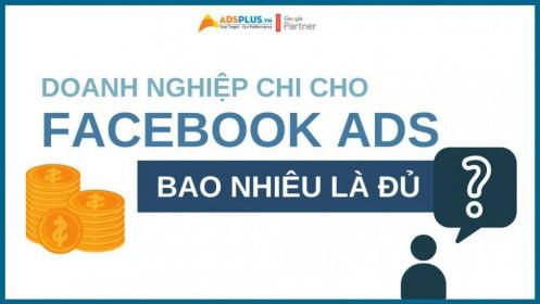 Doanh nghiệp phải chi cho Facebook Ads bao nhiêu là đủ ?